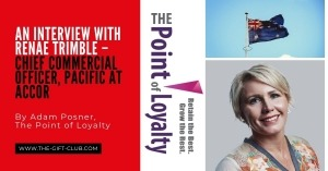 An interview with Renae Trimble, (Former Director of Loyalty – Accor, Australia) by Adam Posner