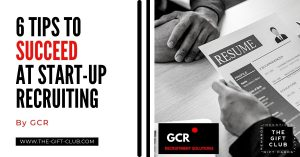 6 Tips To Succeed At Start-Up Recruiting