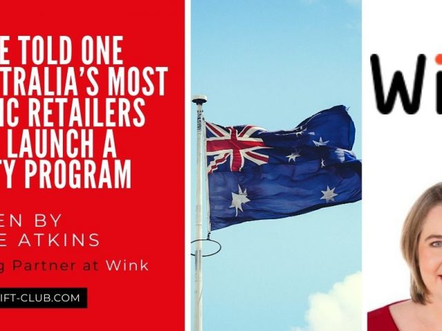 Why we told one of Australia's most Prolific Retailers NOT to Launch a Loyalty Program by Kristie Atkins from Wink
