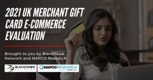 2021 UK Merchant Gift Card E-Commerce Evaluation Brought to you by Blackhawk Network and NAPCO Research