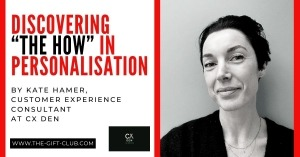 """Discovering """"The How"""" in Personalisation by Kate Hamer, Customer Experience Consultant at CX Den"""