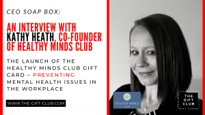 CEO Soap Box: The Launch of the Healthy Minds Club Gift Card – Preventing Mental Health Issues in the Workplace with Kathy Heath
