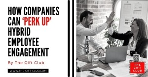 How Companies Can 'Perk Up' Hybrid Employee Engagement by The Gift Club